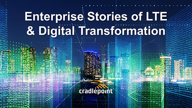 Enterprise Stories of LTE & Digital Transformation