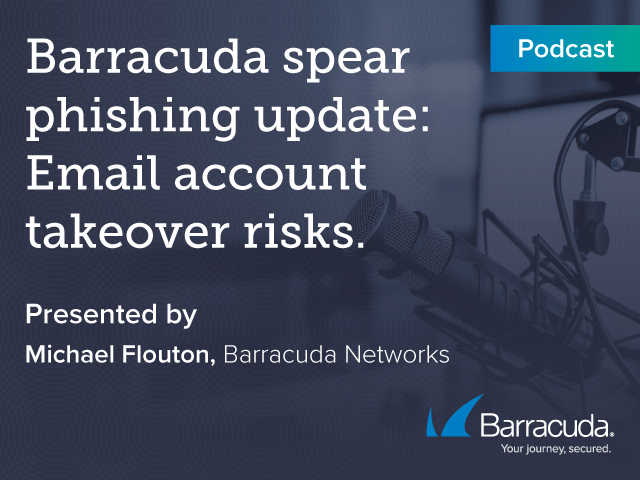 PODCAST: Spear Phishing Update: Email Account Takeover Risks