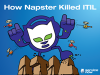 How Napster Killed ITIL