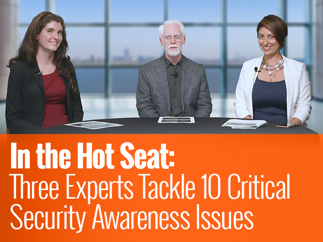 In the Hot Seat: Three Experts Tackle 10 Critical Security Awareness Issues