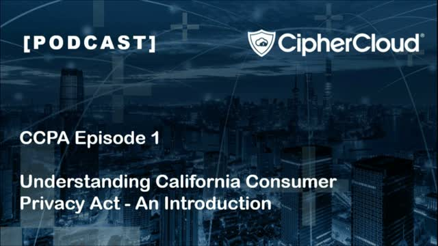 [Podcast] CCPA Ep. 1 - Understanding California Consumer Privacy Act