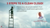 3 Steps to a Clean Cloud
