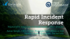 Rapid Incident Response - How to Respond to Cyber-Attacks at Cyber-Speed