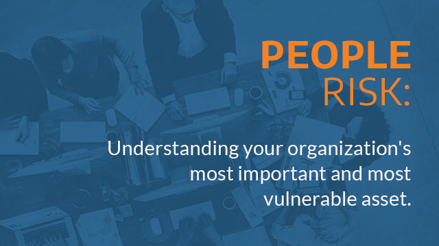 People Risk: Understanding Your Most Important & Most Vulnerable Assets