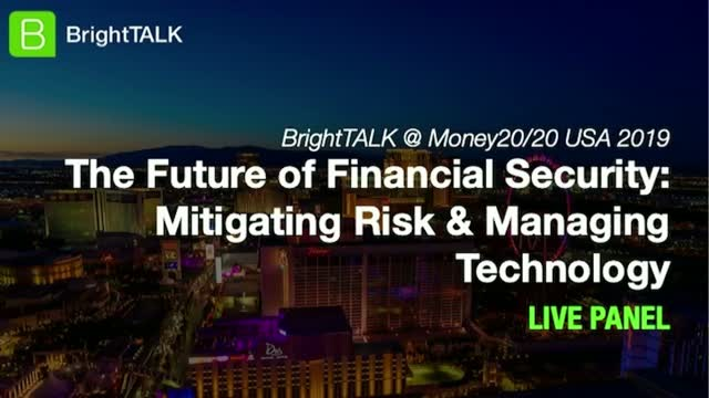 The Future of Financial Security: Mitigating Risk & Managing Technology