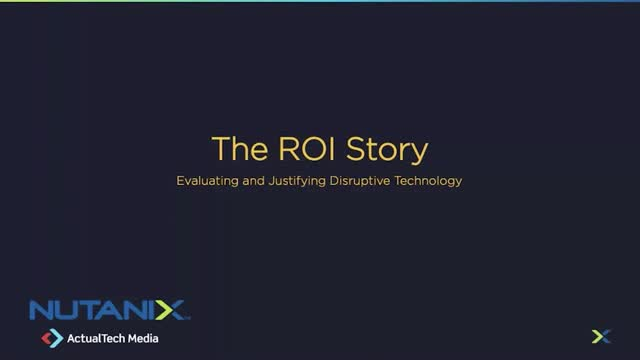 The ROI Story: Evaluating and Justifying Disruptive Technology