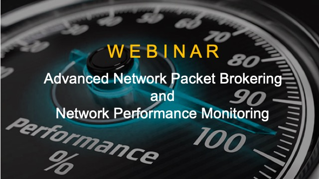 Advanced Network Packet Brokering and Network Performance Monitoring