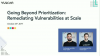 Going Beyond Prioritization, Remediating Vulnerabilities at Scale