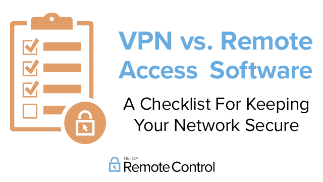 VPN vs Remote Access Software: How to Keep Your Network Secure