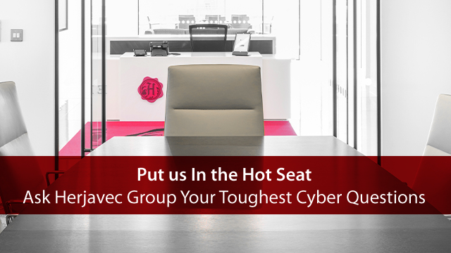Put Us In the Hot Seat - Ask HG Your Toughest Cyber Questions