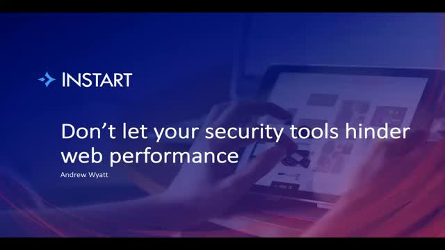 Don't let your security tools hinder web performance