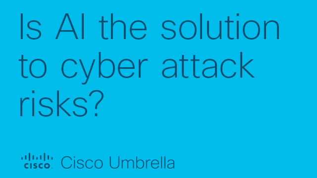 Is AI the solution to the challenges cyber attacks pose to businesses everywhere