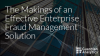 The Makings of an Effective Enterprise Fraud Management Solution