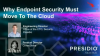 Why Endpoint Security Must Move To The Cloud
