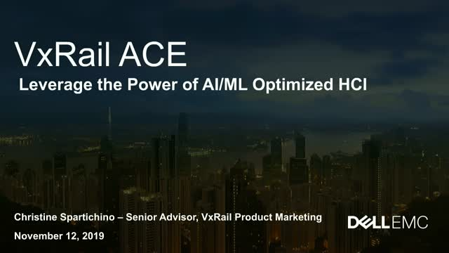 Dell EMC VxRail ACE: Leverage the Power of AI/ML Optimized HCI