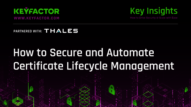 Secure and Automate Certificate Lifecycle Management with Thales and Keyfactor