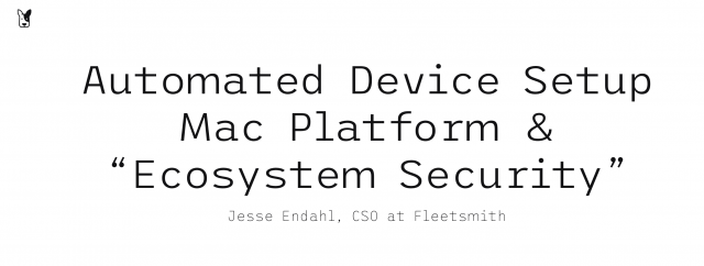 "Automated Device Setup & Mac platform ""ecosystem security"""