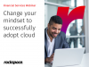 Change your mindset to successfully adopt cloud in financial services