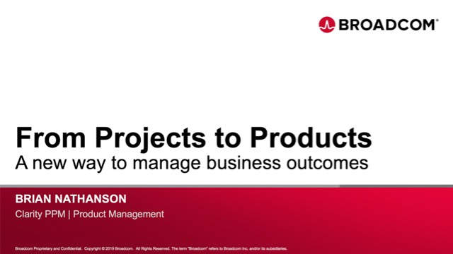 From Projects to Products: A new way to manage business outcomes