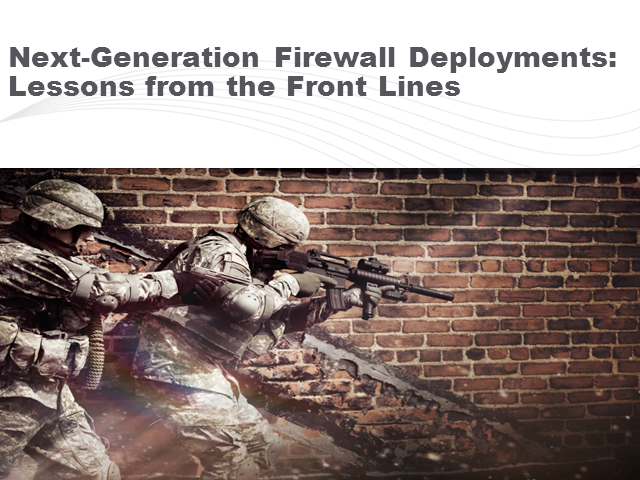Next-Generation Firewall Deployments: Lessons from the Front Lines