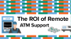 ROI of Remote Support for ATMs