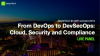 From DevOps to DevSecOps: Cloud, Security and Compliance