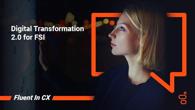 Digital Transformation 2.0 for FSI: Plan your CX Strategy for 2020 and Beyond