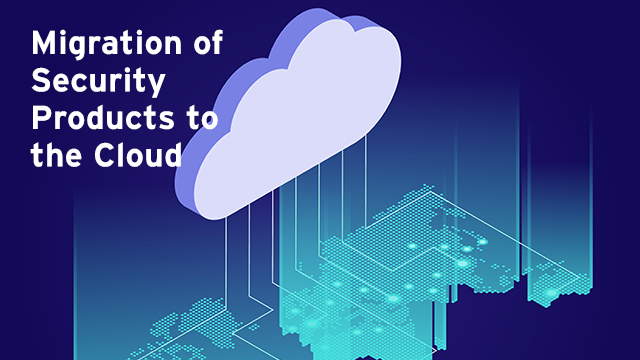 Migration of Security Products to the Cloud