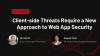 Client-side Attacks Require A New Approach to Web Application Security