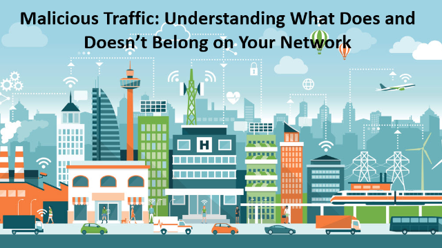 Malicious Traffic: Understanding What Does and Doesn't Belong on Your Network