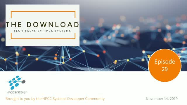 The Download: Tech Talks by the HPCC Systems Community, Episode 29