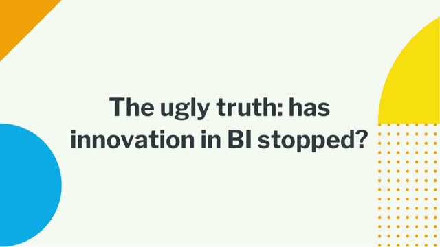 The ugly truth: has innovation in BI really stopped? (NA)