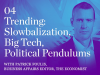 Trending: Slowbalization, Big Tech, Political Pendulums