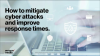 How to mitigate cyber attacks and improve response times.