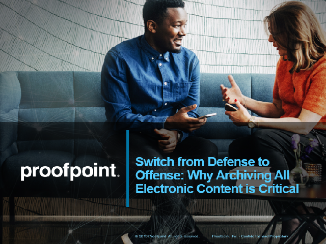 Switch from Defense to Offense: Why Archiving All Electronic Content is Critical