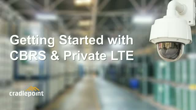 Getting Started with CBRS and Private LTE