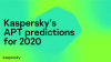 Kaspersky's Advanced Targeted Threat Predictions For 2020