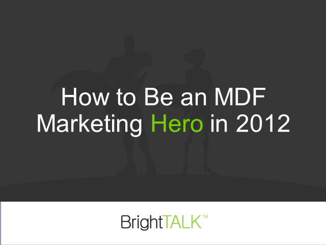 Case Study: How to Be a MDF Marketing Hero in 2012