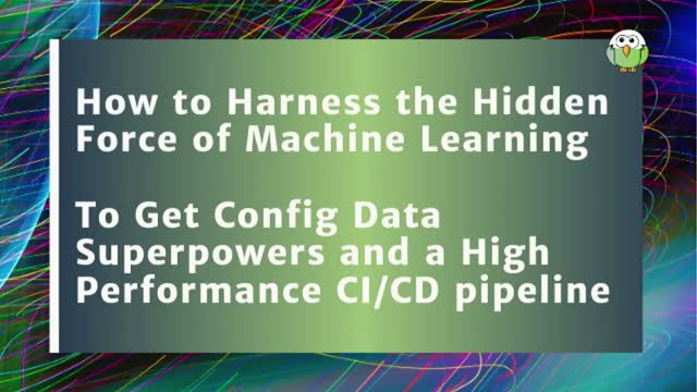 Harness the Hidden Force of Machine Learning to Get Config Data Superpowers