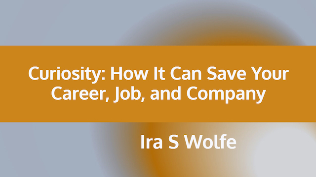 Curiosity: How It Can Save Your Job, Career, and Company