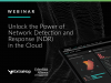 Unlock the Power of Network Detection and Response (NDR) in the Cloud
