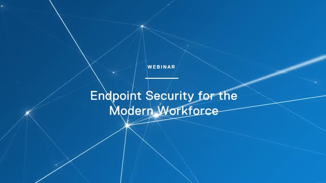 Endpoint Security for the Modern Workforce