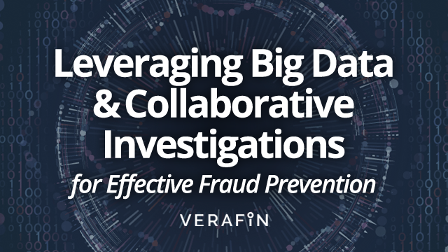 Leveraging Big Data and Collaborative Investigations for Fraud Prevention