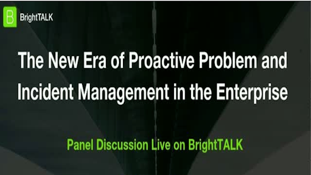 [Panel] The New Era of Proactive Problem & Incident Management in the Enterprise