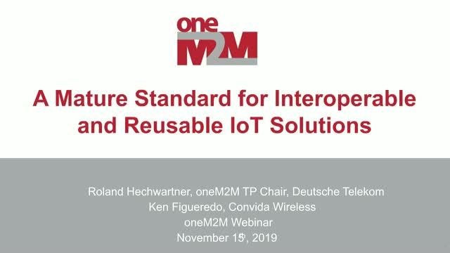 oneM2M: A Mature Standard for Interoperable and Reusable IoT Solutions