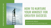 How To Nurture Your Mindset for Greater Success