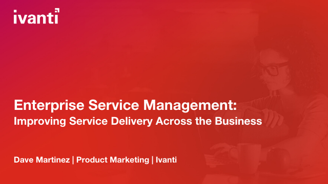 Enterprise Service Management: Improving Service Delivery Across the Business