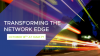Transforming the Network Edge