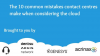 The 10 Common Mistakes Contact Centres Make When Considering The Cloud
