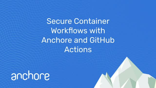 Secure Container Workflows With Anchore and GitHub Actions